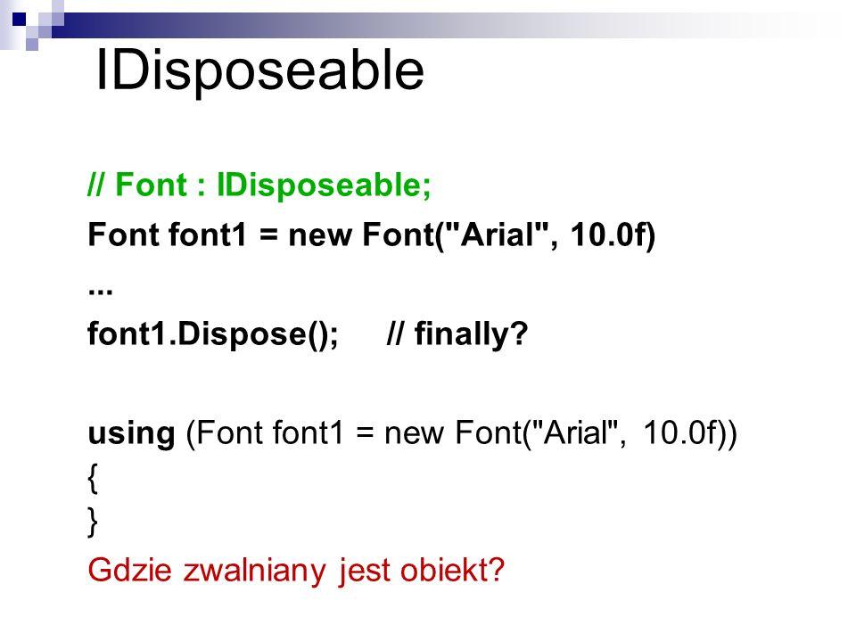 IDisposeable // Font : IDisposeable; Font font1 = new Font(