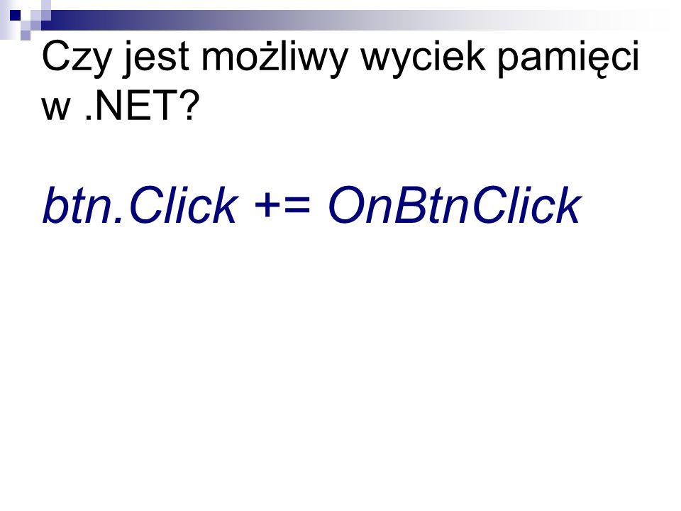 Czy jest możliwy wyciek pamięci w.NET? btn.Click += OnBtnClick