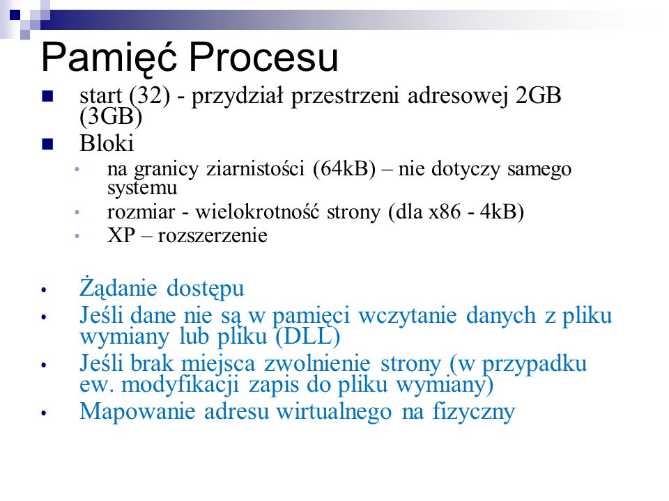 Pamięć Procesu start (32) - przydział przestrzeni adresowej 2GB (3GB) Bloki na granicy ziarnistości (64kB) – nie dotyczy samego systemu rozmiar - wiel