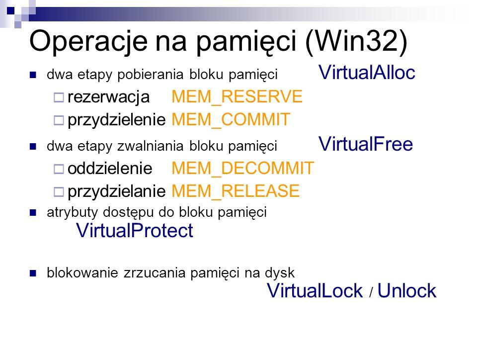 Operacje na pamięci (Win32) dwa etapy pobierania bloku pamięci VirtualAlloc rezerwacjaMEM_RESERVE przydzielenieMEM_COMMIT dwa etapy zwalniania bloku p