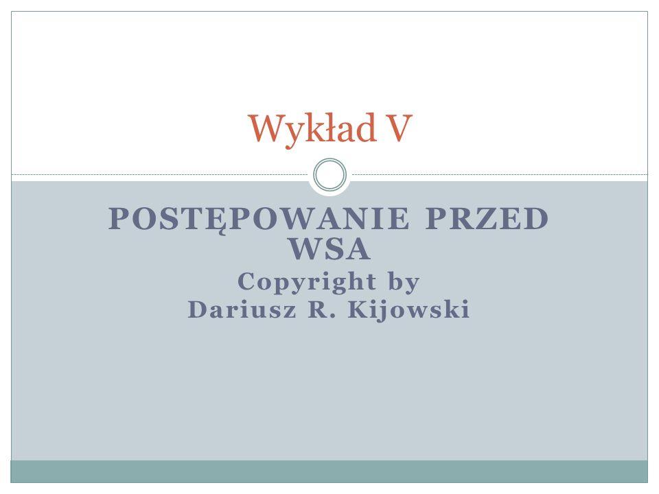 POSTĘPOWANIE PRZED WSA Copyright by Dariusz R. Kijowski Wykład V