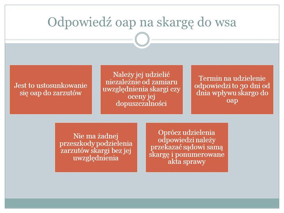 Odpowiedź oap na skargę do wsa Jest to ustosunkowanie się oap do zarzutów Należy jej udzielić niezależnie od zamiaru uwzględnienia skargi czy oceny je