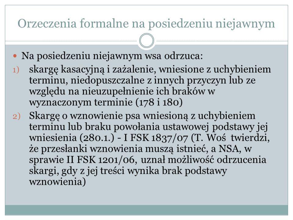Orzeczenia formalne na posiedzeniu niejawnym Na posiedzeniu niejawnym wsa odrzuca: 1) skargę kasacyjną i zażalenie, wniesione z uchybieniem terminu, n