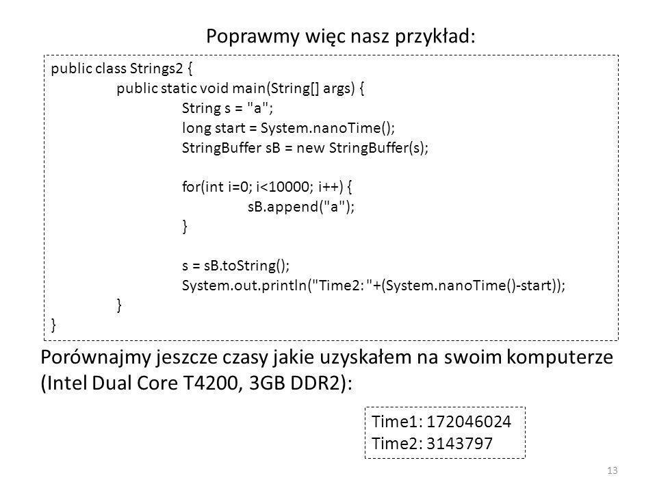 Poprawmy więc nasz przykład: public class Strings2 { public static void main(String[] args) { String s =