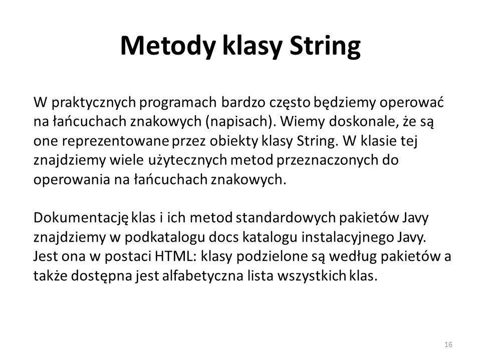 Metody klasy String W praktycznych programach bardzo często będziemy operować na łańcuchach znakowych (napisach).
