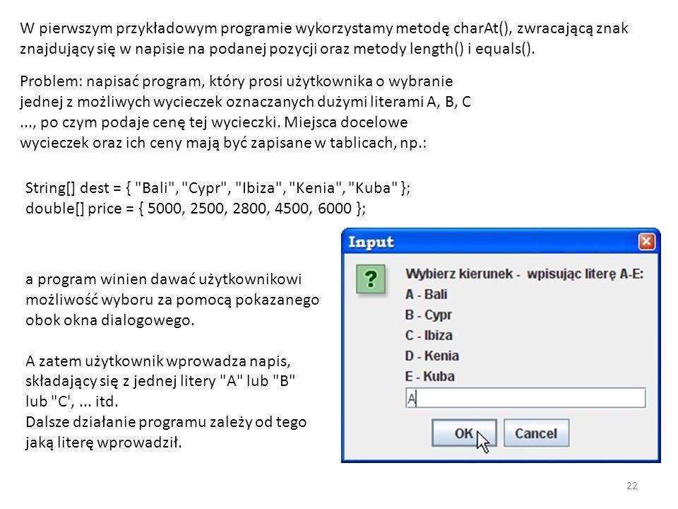 W pierwszym przykładowym programie wykorzystamy metodę charAt(), zwracającą znak znajdujący się w napisie na podanej pozycji oraz metody length() i eq