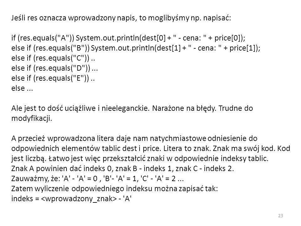 Jeśli res oznacza wprowadzony napis, to moglibyśmy np. napisać: if (res.equals(