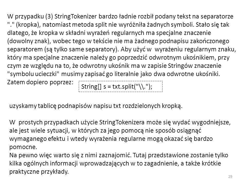 W przypadku (3) StringTokenizer bardzo ładnie rozbił podany tekst na separatorze