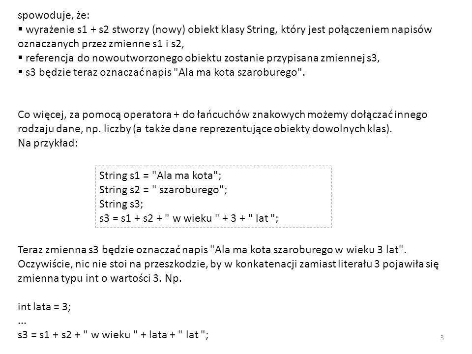spowoduje, że: wyrażenie s1 + s2 stworzy (nowy) obiekt klasy String, który jest połączeniem napisów oznaczanych przez zmienne s1 i s2, referencja do n