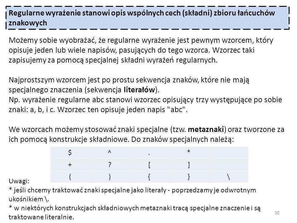 Uwagi: * jeśli chcemy traktować znaki specjalne jako literały - poprzedzamy je odwrotnym ukośnikiem \.