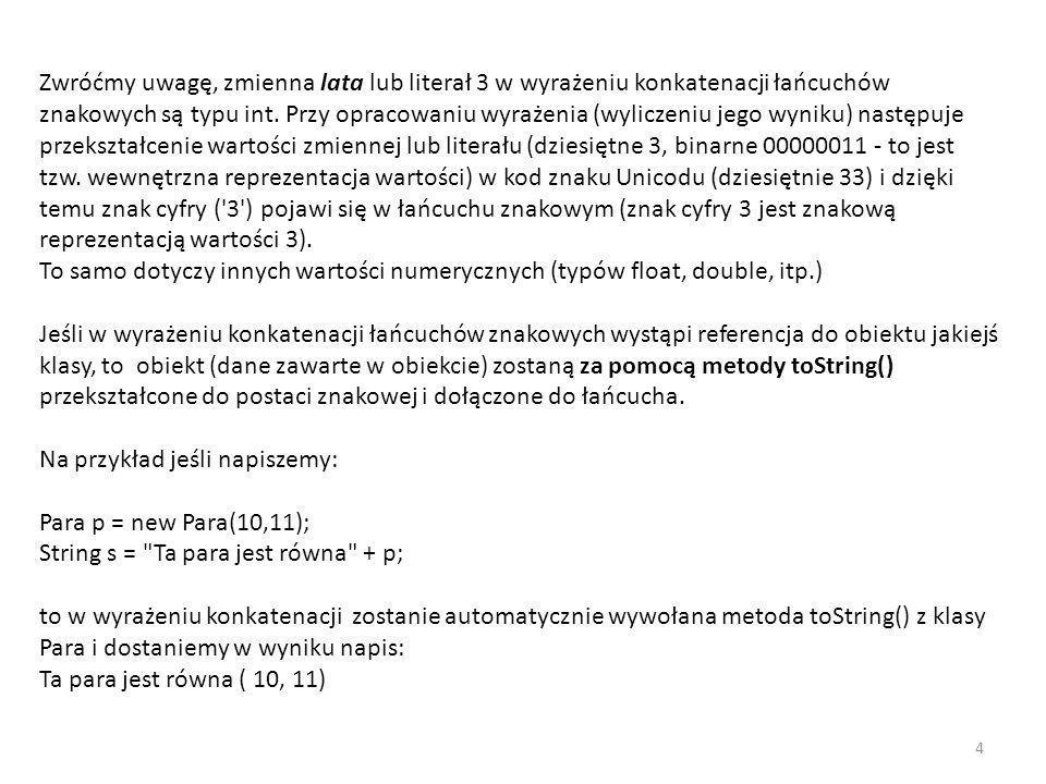 public class Strings { public static void main(String[] args) { String s = a ; long start = System.nanoTime(); StringBuilder strB = new StringBuilder(s); for(int i=0; i<10000; i++) strB.append( a ); s = strB.toString(); System.out.println( Time3: +(System.nanoTime()-start)); } W tym przypadku czas wyniósł: Time3: 1892437.