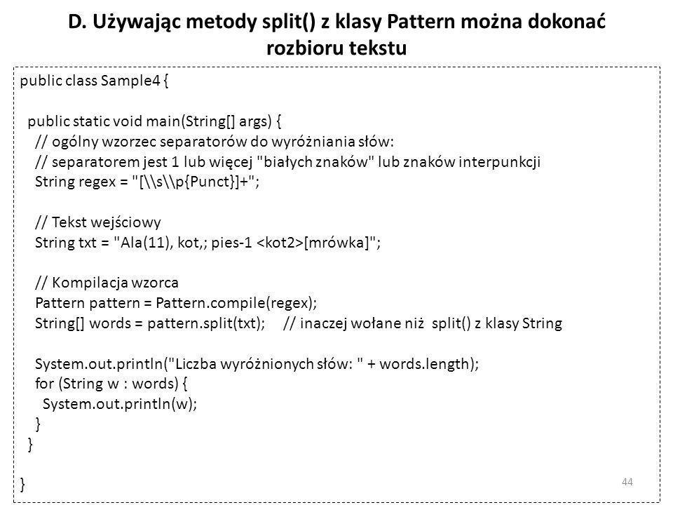 D. Używając metody split() z klasy Pattern można dokonać rozbioru tekstu public class Sample4 { public static void main(String[] args) { // ogólny wzo