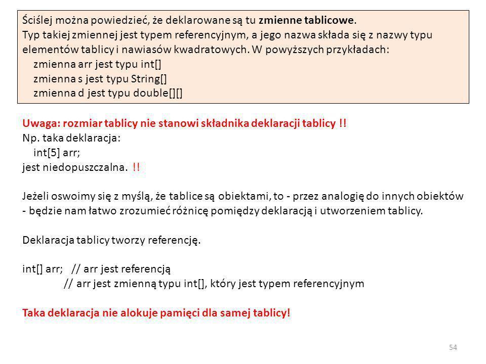 Ściślej można powiedzieć, że deklarowane są tu zmienne tablicowe. Typ takiej zmiennej jest typem referencyjnym, a jego nazwa składa się z nazwy typu e