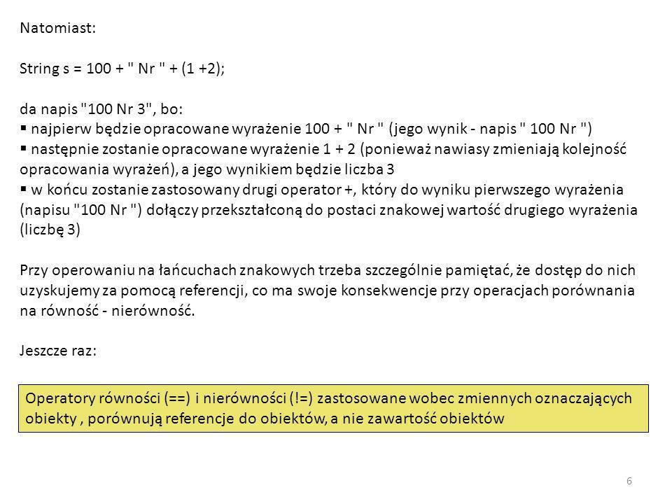 Tekst txt Separator sep StringTokenizer st = new StringTokenizer(txt, sep) String[] s = txt.split(sep) Liczba symboli: st.countTokens() Wyróżnione symbole: st.nextToken() Liczba symboli: s.length Wyróżnione symbole: s[i] 1 ala ma kota i psa 5 0: Ala 1: ma 2: kota 3: i 4: psa 5 2 ala ma kota i psa 5 0: Ala 1: ma 2: kota 3: i 4: psa 7 0: Ala 1: ma 2: kota 3: 4: i 5: 6: psa 3 Pierwszy.Drugi.Trzeci . 3 0: Pierwszy 1: Drugi 2: Trzeci 0 27