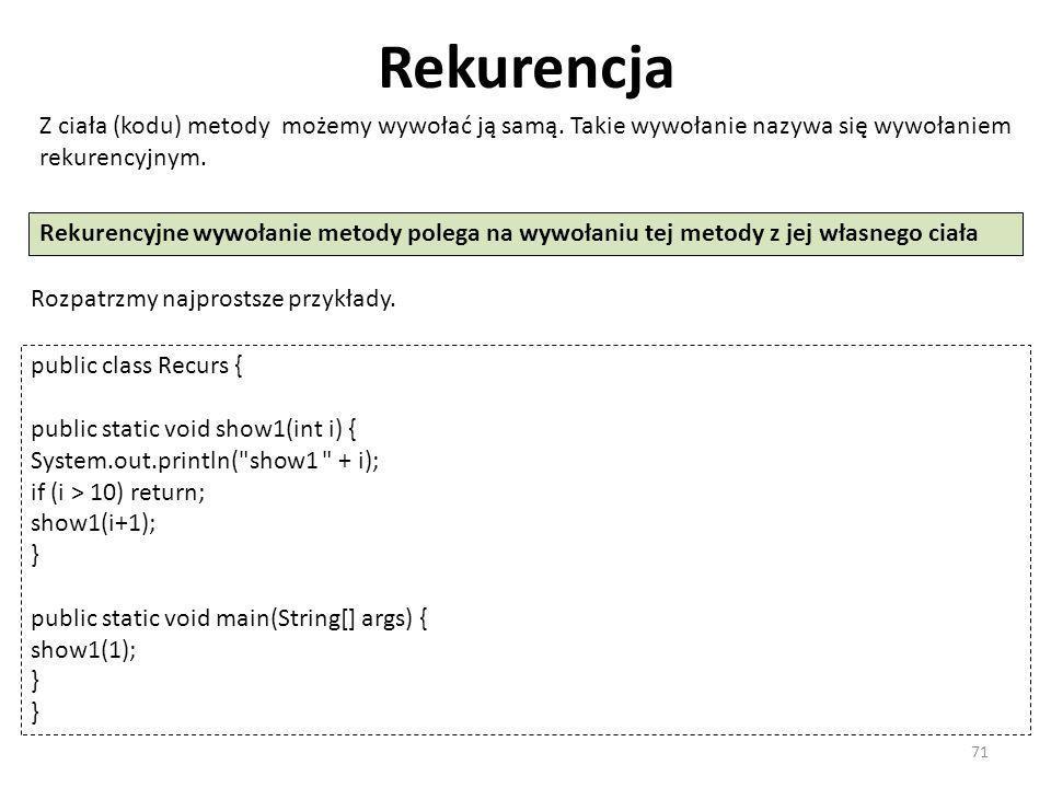 Rekurencja Z ciała (kodu) metody możemy wywołać ją samą. Takie wywołanie nazywa się wywołaniem rekurencyjnym. Rekurencyjne wywołanie metody polega na