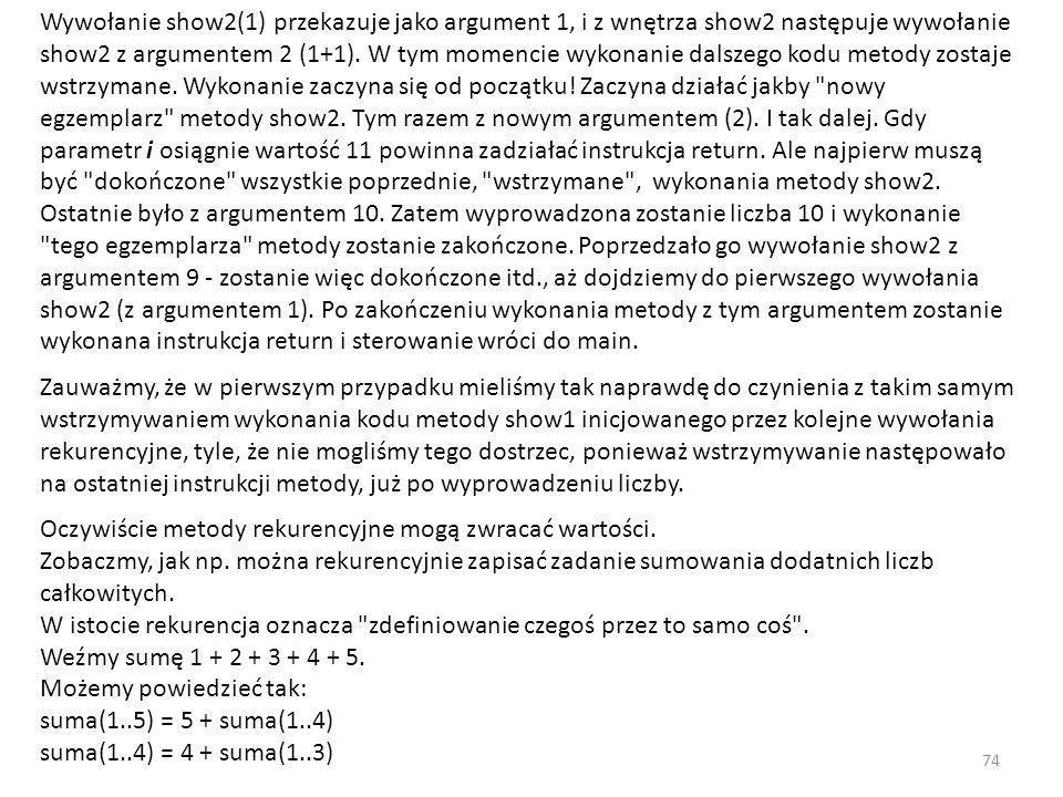 Wywołanie show2(1) przekazuje jako argument 1, i z wnętrza show2 następuje wywołanie show2 z argumentem 2 (1+1). W tym momencie wykonanie dalszego kod