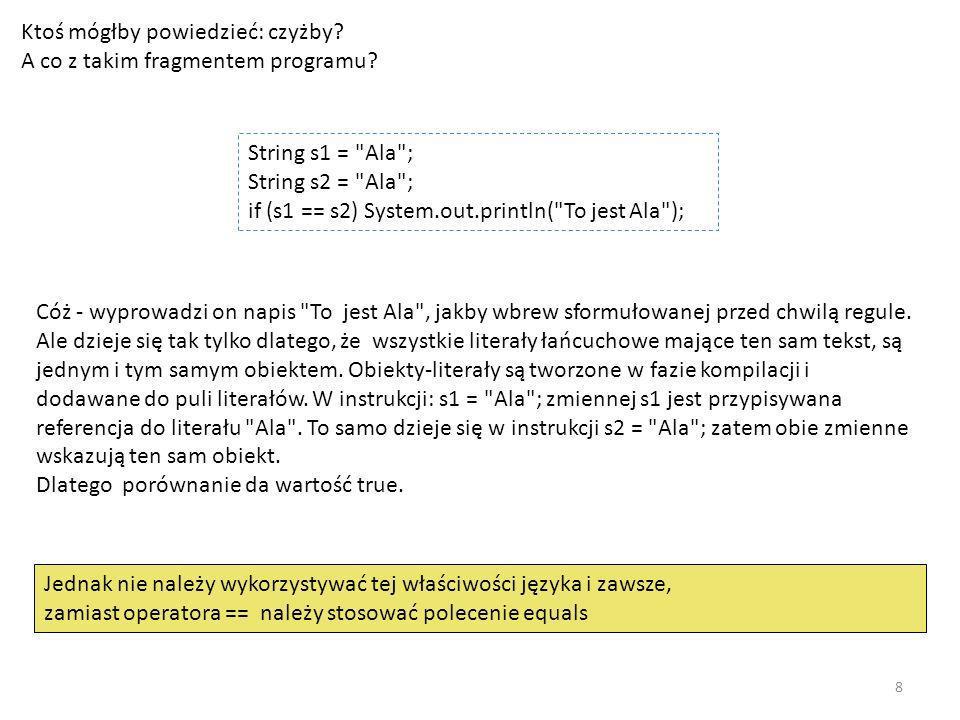 String, StringBuffer i StringBuilder Istotnym zagadnieniem w każdym języku programowania oraz w większości programów jest przetwarzanie ciągów znaków – Stringów.