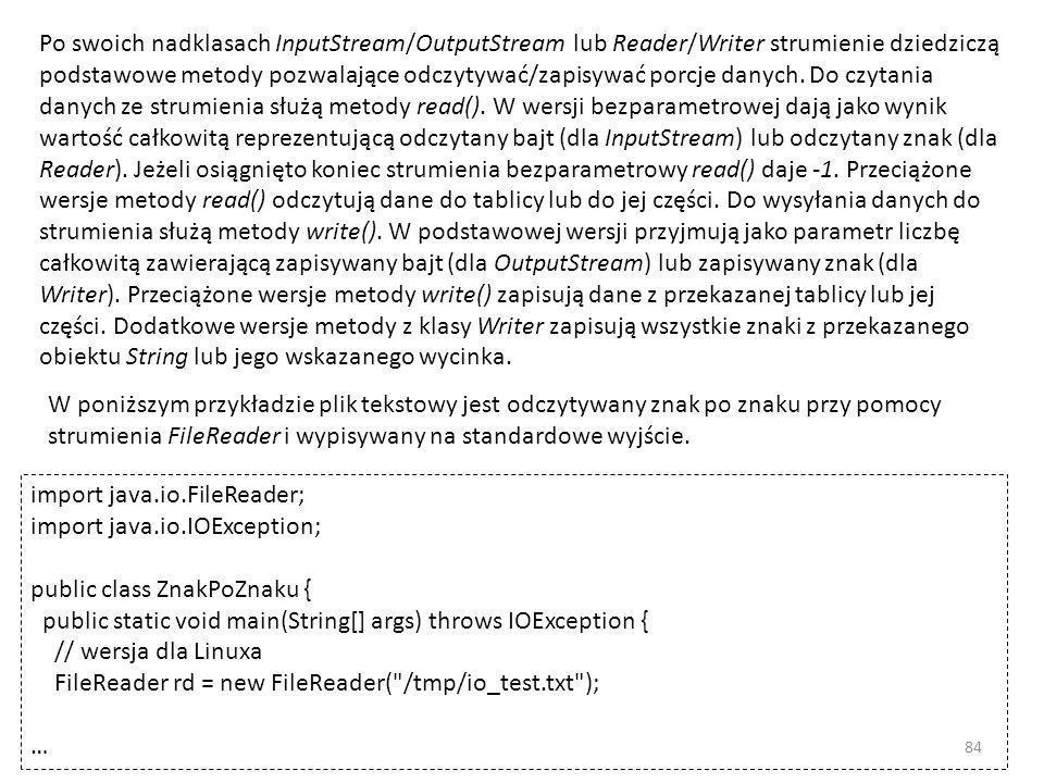 Po swoich nadklasach InputStream/OutputStream lub Reader/Writer strumienie dziedziczą podstawowe metody pozwalające odczytywać/zapisywać porcje danych