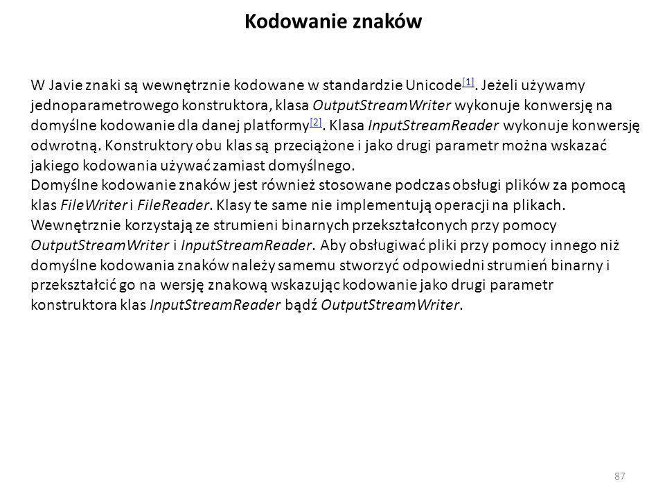 Kodowanie znaków W Javie znaki są wewnętrznie kodowane w standardzie Unicode [1]. Jeżeli używamy jednoparametrowego konstruktora, klasa OutputStreamWr