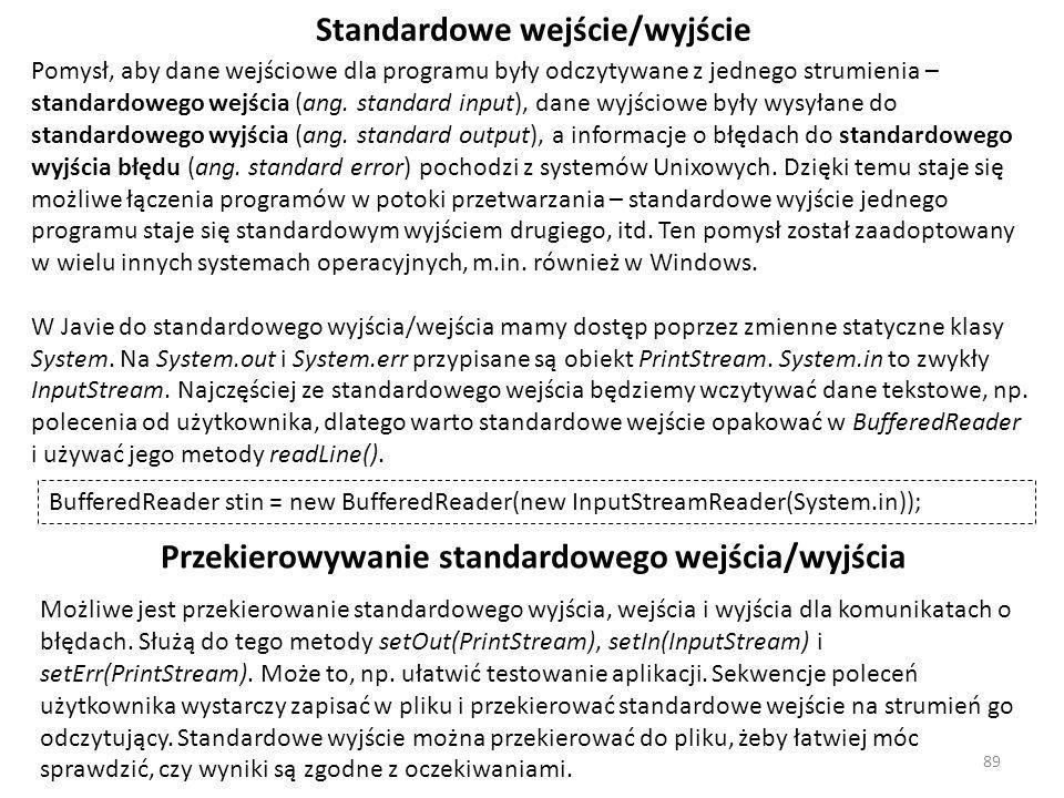 Standardowe wejście/wyjście Pomysł, aby dane wejściowe dla programu były odczytywane z jednego strumienia – standardowego wejścia (ang. standard input