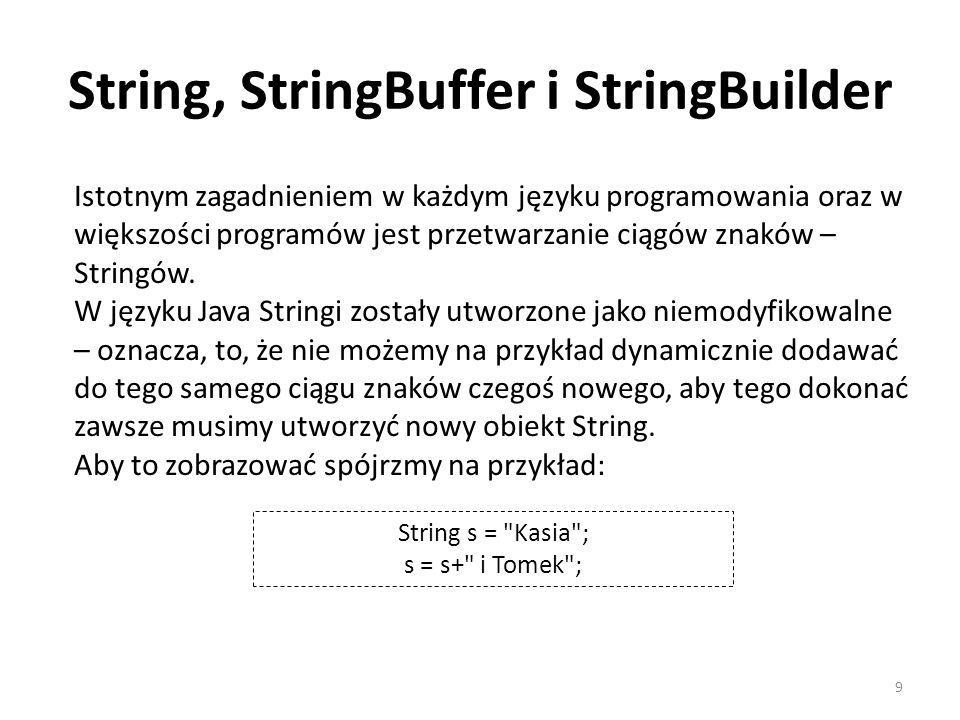 String, StringBuffer i StringBuilder Istotnym zagadnieniem w każdym języku programowania oraz w większości programów jest przetwarzanie ciągów znaków