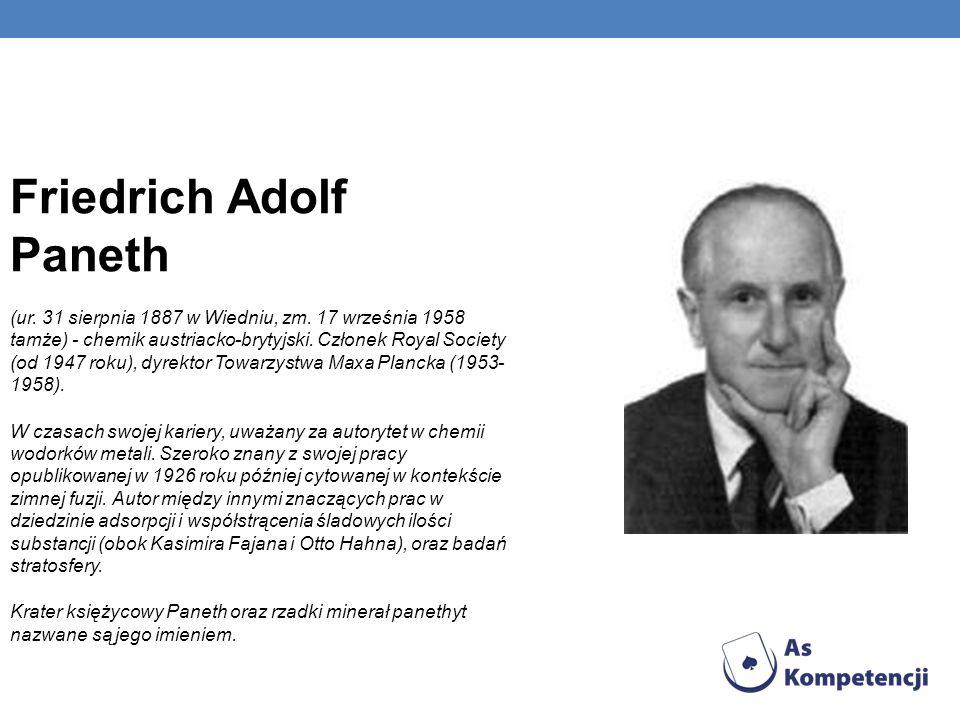 Friedrich Adolf Paneth (ur. 31 sierpnia 1887 w Wiedniu, zm. 17 września 1958 tamże) - chemik austriacko-brytyjski. Członek Royal Society (od 1947 roku