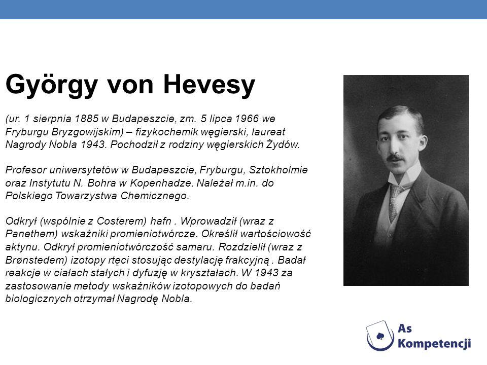György von Hevesy (ur. 1 sierpnia 1885 w Budapeszcie, zm. 5 lipca 1966 we Fryburgu Bryzgowijskim) – fizykochemik węgierski, laureat Nagrody Nobla 1943