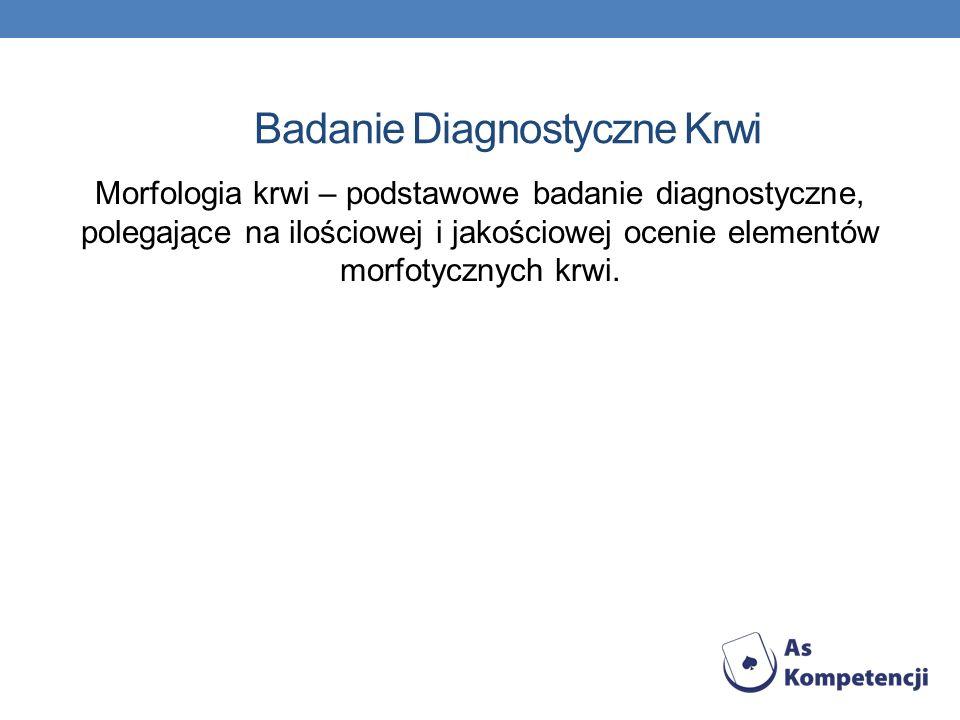 Badanie Diagnostyczne Krwi Morfologia krwi – podstawowe badanie diagnostyczne, polegające na ilościowej i jakościowej ocenie elementów morfotycznych k