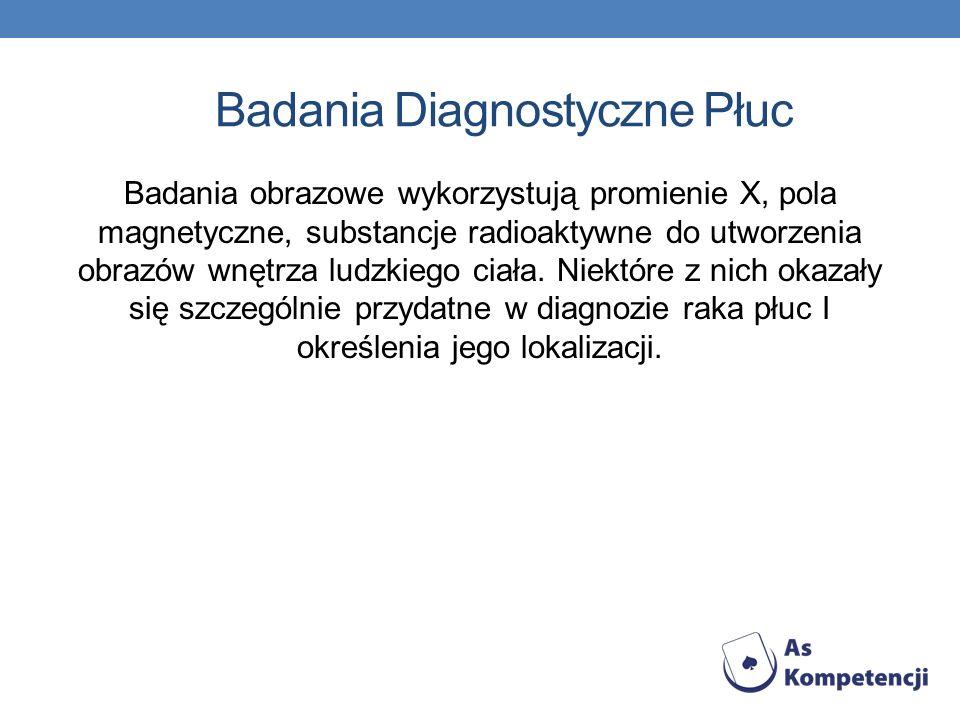 Badania Diagnostyczne Płuc Badania obrazowe wykorzystują promienie X, pola magnetyczne, substancje radioaktywne do utworzenia obrazów wnętrza ludzkieg
