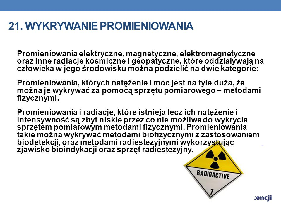 21. WYKRYWANIE PROMIENIOWANIA Promieniowania elektryczne, magnetyczne, elektromagnetyczne oraz inne radiacje kosmiczne i geopatyczne, które oddziaływa
