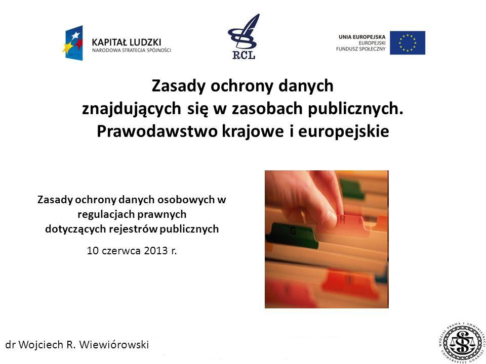 Zasady ochrony danych znajdujących się w zasobach publicznych. Prawodawstwo krajowe i europejskie Projekt jest współfinansowany ze środków Unii Europe