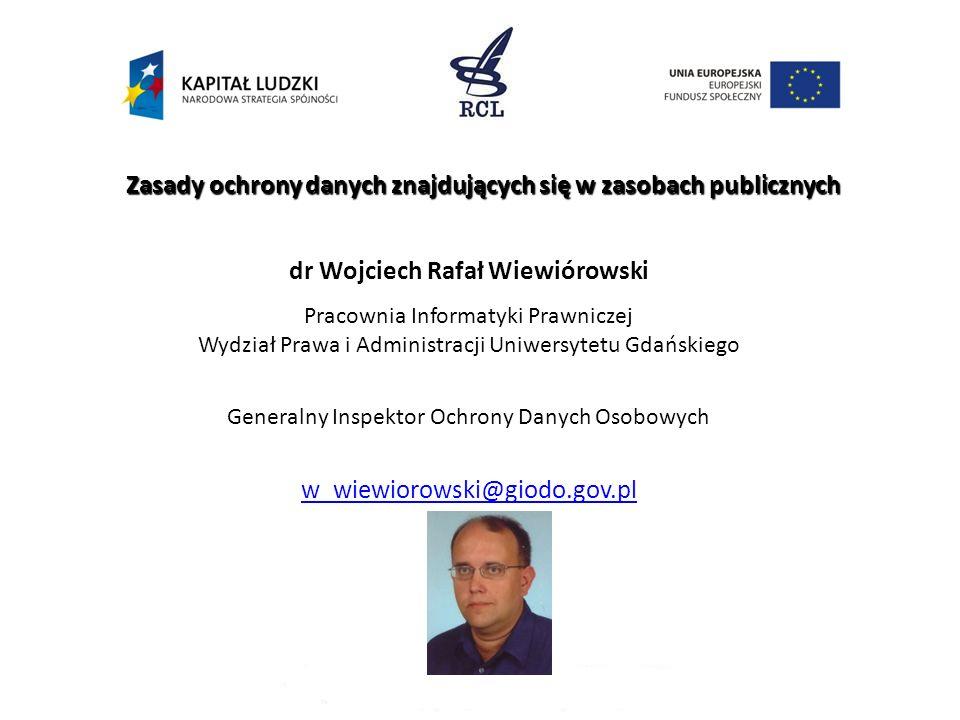 Zasady ochrony danych znajdujących się w zasobach publicznych. Prawodawstwo krajowe i europejskie Uniwersytet Gdański, GIODO dr Wojciech R. Wiewiórows