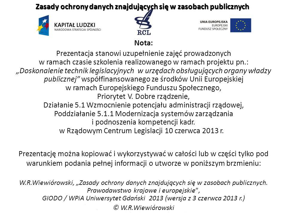 Zasady ochrony danych znajdujących się w zasobach publicznych dr Wojciech Rafał Wiewiórowski Pracownia Informatyki Prawniczej Wydział Prawa i Administ