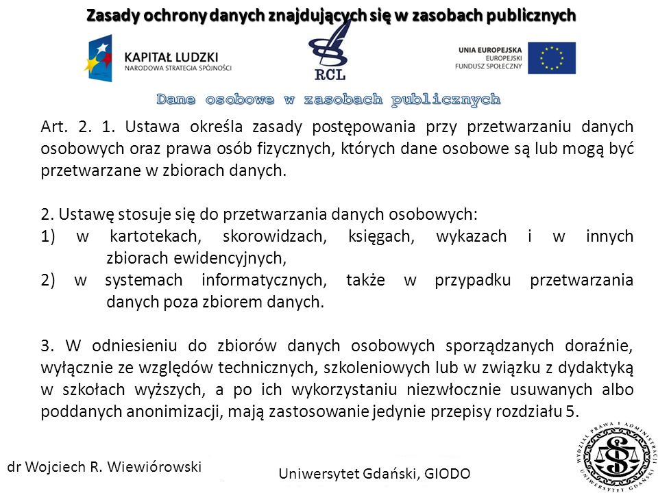 Dokumentem elektronicznym jest stanowiący odrębną całość znaczeniową zbiór danych uporządkowanych w określonej strukturze wewnętrznej i zapisany na informatycznym nośniku danych Zasady ochrony danych znajdujących się w zasobach publicznych Uniwersytet Gdański, GIODO dr Wojciech R.