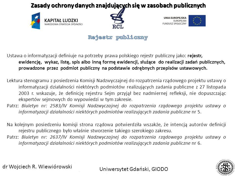 Ustawa o informatyzacji definiuje na potrzeby prawa polskiego rejestr publiczny jako: rejestr, ewidencję, wykaz, listę, spis albo inną formę ewidencji, służące do realizacji zadań publicznych, prowadzone przez podmiot publiczny na podstawie odrębnych przepisów ustawowych.