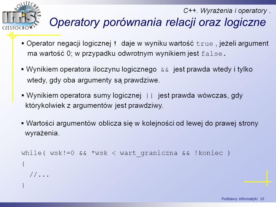 Podstawy informatyki 10 Operatory porównania relacji oraz logiczne C++. Wyrażenia i operatory. Wynikiem operatora iloczynu logicznego && jest prawda w