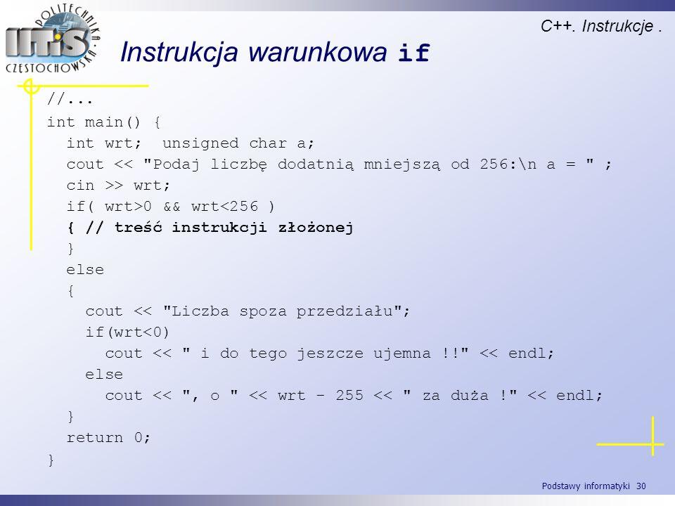 Podstawy informatyki 30 Instrukcja warunkowa if C++. Instrukcje. //... int main() { int wrt; unsigned char a; cout <<