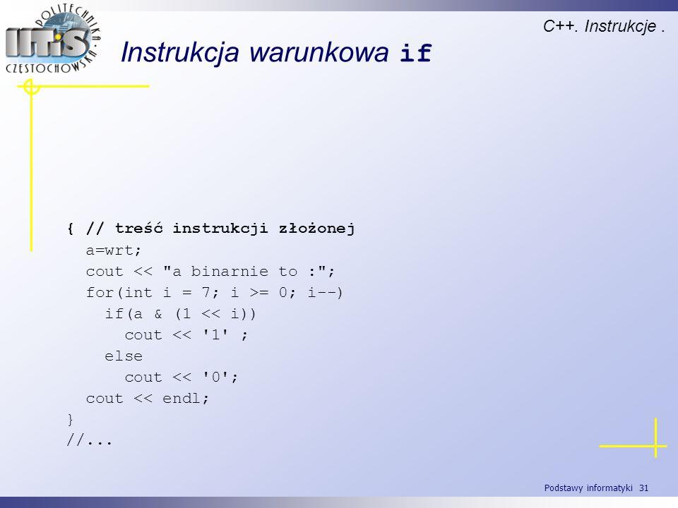 Podstawy informatyki 31 Instrukcja warunkowa if C++. Instrukcje. { // treść instrukcji złożonej a=wrt; cout <<