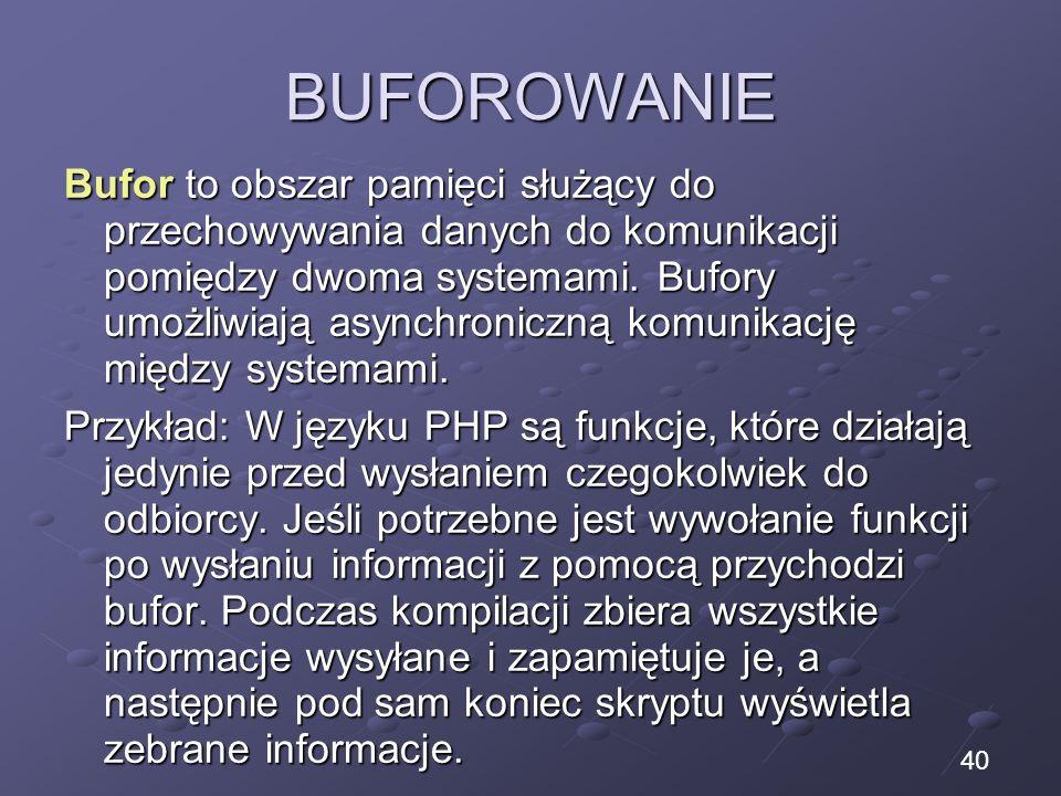 BUFOROWANIE Bufor to obszar pamięci służący do przechowywania danych do komunikacji pomiędzy dwoma systemami. Bufory umożliwiają asynchroniczną komuni