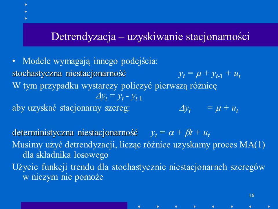 16 Detrendyzacja – uzyskiwanie stacjonarności Modele wymagają innego podejścia: stochastyczna niestacjonarność stochastyczna niestacjonarność y t = +