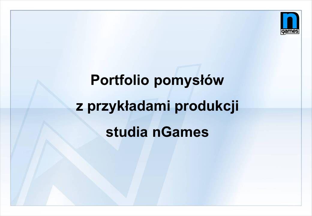 Portfolio pomysłów z przykładami produkcji studia nGames
