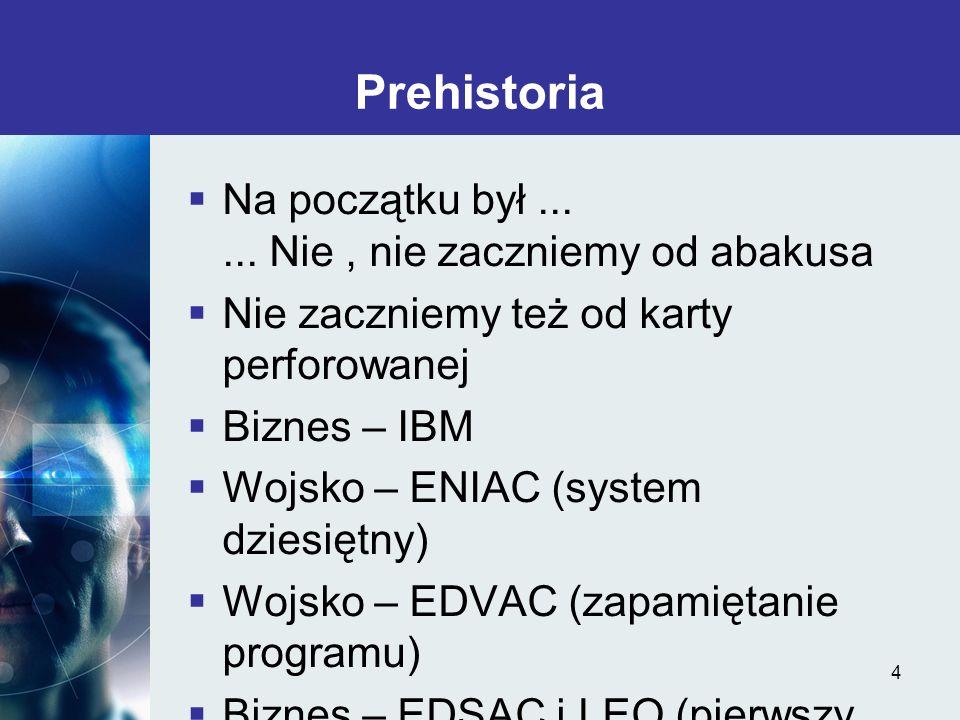 4 Prehistoria Na początku był...... Nie, nie zaczniemy od abakusa Nie zaczniemy też od karty perforowanej Biznes – IBM Wojsko – ENIAC (system dziesięt