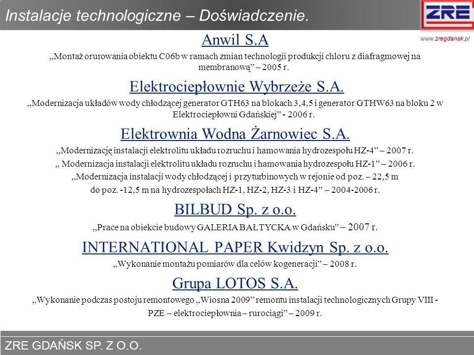 ZRE GDAŃSK SP. Z O.O. www.zregdansk.pl Instalacje technologiczne – Doświadczenie. Anwil S.A Montaż orurowania obiektu C06b w ramach zmian technologii