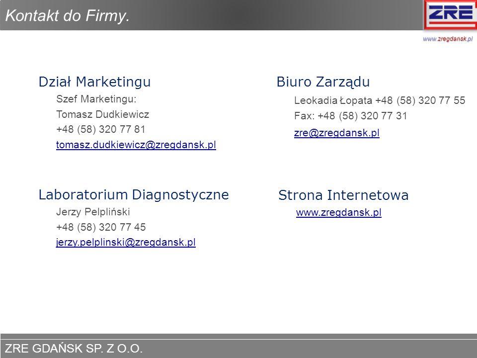 ZRE GDAŃSK SP. Z O.O. www.zregdansk.pl Kontakt do Firmy. Dział Marketingu Szef Marketingu: Tomasz Dudkiewicz +48 (58) 320 77 81 tomasz.dudkiewicz@zreg