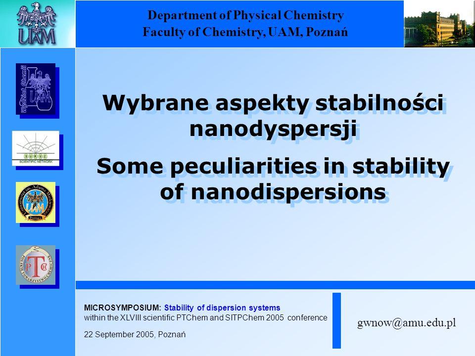 gwnow@amu.edu.pl Wybrane aspekty stabilności nanodyspersji Some peculiarities in stability of nanodispersions Wybrane aspekty stabilności nanodyspersj