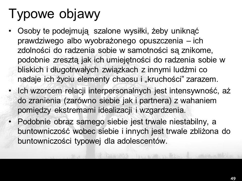 Osobowość pograniczna (typu borderline; osobowość z pogranicza; F.60.3) Definicja i metafora Wzorzec zachowań zdominowany niestabilnością w relacjach