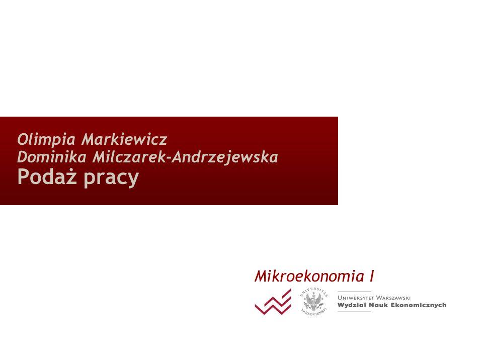 Olimpia Markiewicz Dominika Milczarek-Andrzejewska Podaż pracy Mikroekonomia I