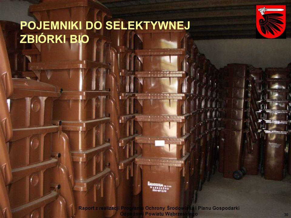 Raport z realizacji Programu Ochrony Środowiska i Planu Gospodarki Odpadami Powiatu Wąbrzeskiego 30 POJEMNIKI DO SELEKTYWNEJ ZBIÓRKI BIO