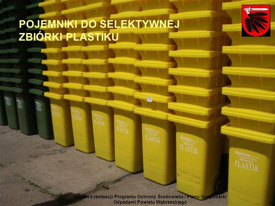 Raport z realizacji Programu Ochrony Środowiska i Planu Gospodarki Odpadami Powiatu Wąbrzeskiego 31 POJEMNIKI DO SELEKTYWNEJ ZBIÓRKI PLASTIKU