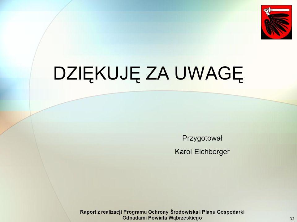 Raport z realizacji Programu Ochrony Środowiska i Planu Gospodarki Odpadami Powiatu Wąbrzeskiego 33 DZIĘKUJĘ ZA UWAGĘ Przygotował Karol Eichberger